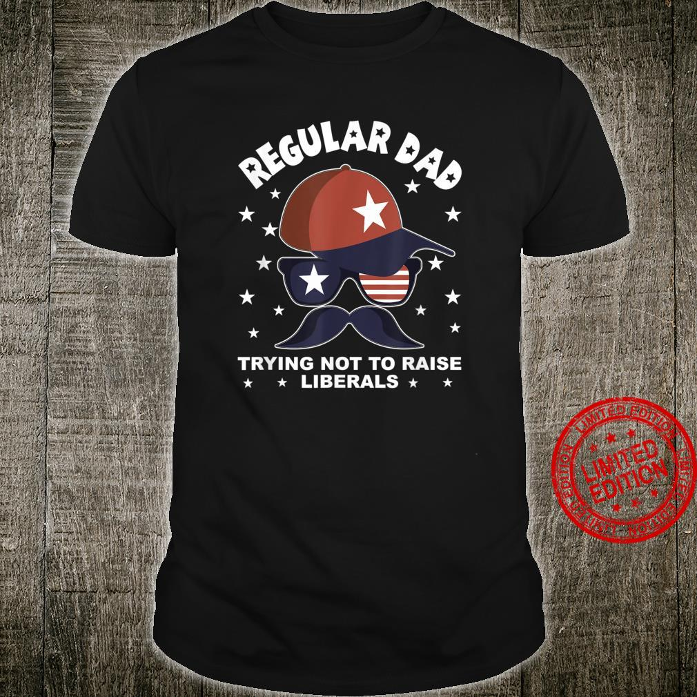 A Regular Dad Trying Not To Raise Liberals Patriotic Shirt
