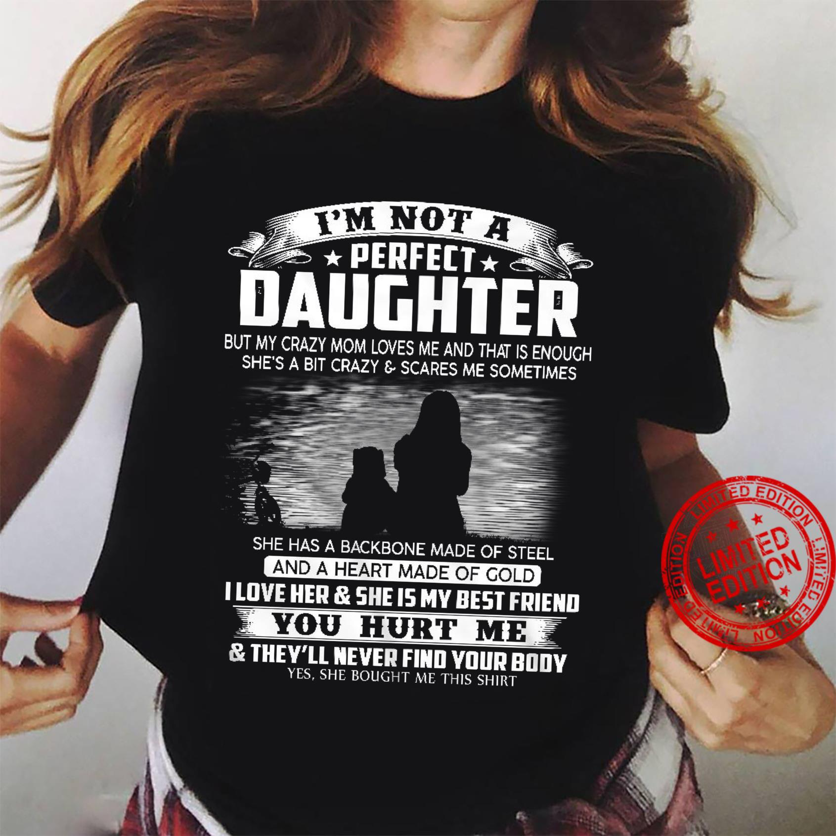 I'm Not A Perfect Daughter But My Crazy Mom Loves Me And That Is Enough She's A Bit Crazy Scares Me Some Things She Has A Backbone Made Of Steel I Love Her She Is My Best Friend Shirt ladies tee