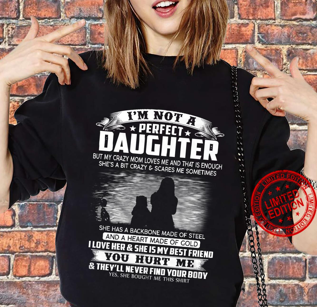I'm Not A Perfect Daughter But My Crazy Mom Loves Me And That Is Enough She's A Bit Crazy Scares Me Some Things She Has A Backbone Made Of Steel I Love Her She Is My Best Friend Shirt sweater