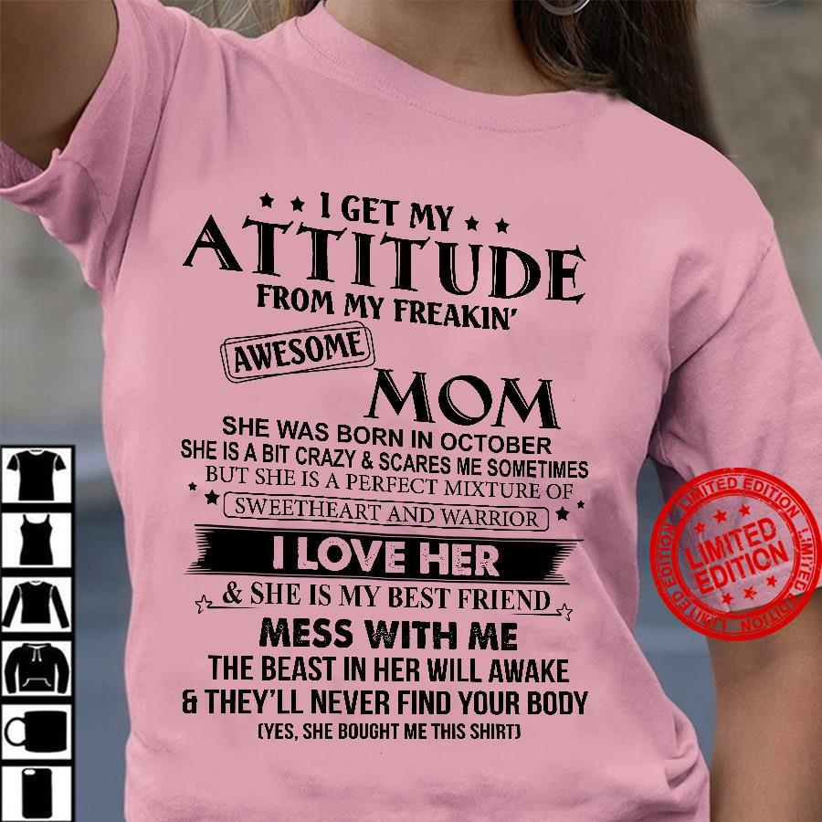 I Get My Attitude From My Freakin Awesome Mom She Was Born In October I Love Her Mess With Me Shirt