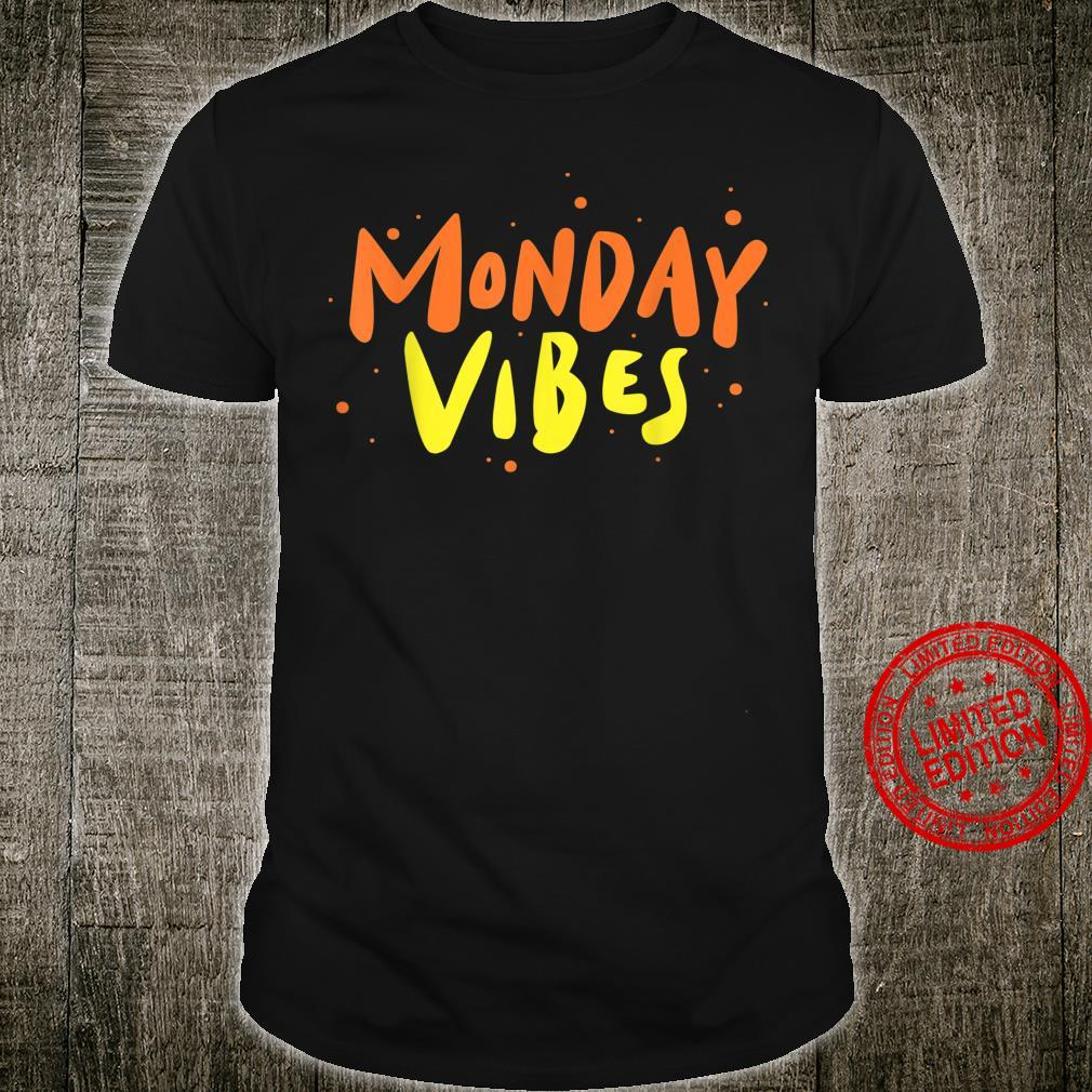 Monday Vibes. Start the week with a positive note. Shirt